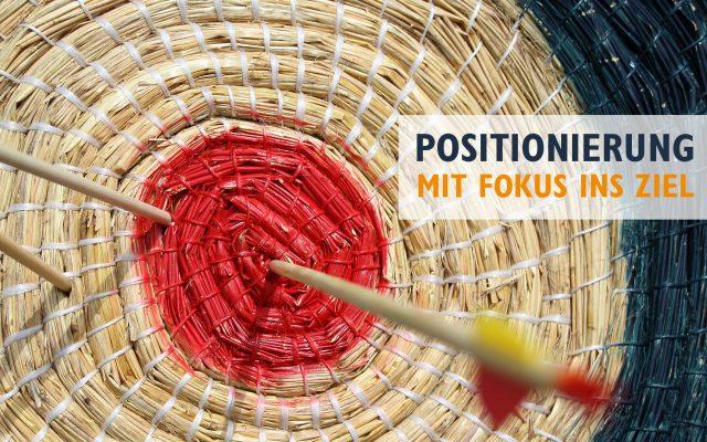 Positionierung - Mit Fokus ins Ziel